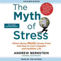 The Myth of Stress: Where Stress Really Comes From and How to Live a Happier and Healthier Life Audiobook, by Andrew Bernstein