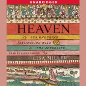 Heaven: Our Enduring Fascination with the Afterlife Audiobook, by Lisa Miller