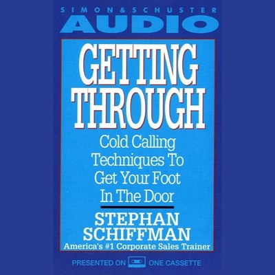Getting Through: Cold Calling Techniques To Get Your Foot In The Door Audiobook, by