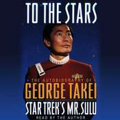 To the Stars: The Autobiography of Star Treks Mr. Sulu, by George Takei