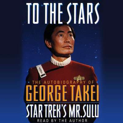 To the Stars: The Autobiography of Star Treks Mr. Sulu Audiobook, by George Takei