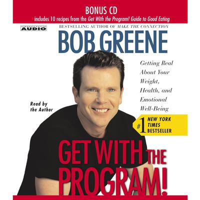 Get with the Program: Getting Real About Your Weight, Health, and Emotional Well-Being Audiobook, by Bob Greene