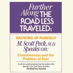 Further along the Road Less Traveled: Growing Up Painfully: Consciousness and the Problem of Pain Audiobook, by M. Scott Peck