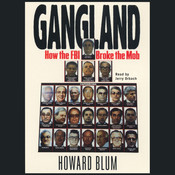 Gangland: How the FBI Broke the Mob Audiobook, by Howard Blum