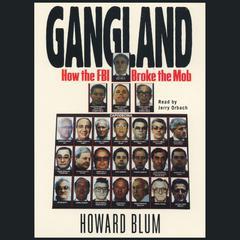 Gangland: How the FBI Broke the Mob Audiobook, by Howard Blum