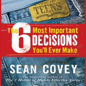 The 6 Most Important Decisions You'll Ever Make: A Guide for Teens, by Sean Covey