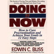 Doing It Now: How to Cure Procrastination and Achieve Your Goals in Twelve Easy Steps, by Edwin Bliss