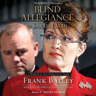 Blind Allegiance to Sarah Palin: A Memoir of Our Tumultuous Years Audiobook, by Frank Bailey