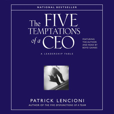 The Five Temptations of a CEO: A Leadership Fable Audiobook, by
