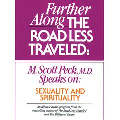 Further along the Road Less Traveled: M. Scott Peck, MD Speaks on: Sexuality & Spirituality Audiobook, by M. Scott Peck