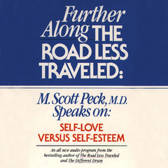 Further along the Road Less Traveled: Self Love v. Self-Esteem Audiobook, by M. Scott Peck