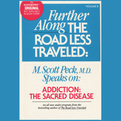 Further along the Road Less Traveled: Addiction, the Sacred Disease, by M. Scott Peck