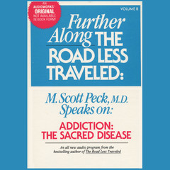 Further along the Road Less Traveled: Addiction, the Sacred Disease Audiobook, by M. Scott Peck