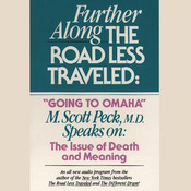 Further along the Road Less Traveled: Going to Omaha: The Issue of Death and Meaning, by M. Scott Peck