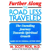 Further along the Road Less Traveled: The Unending Journey Toward Spiritual Growth, by M. Scott Peck