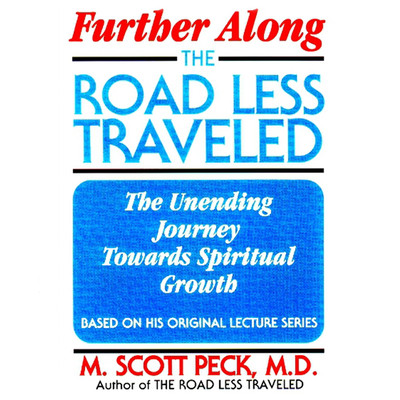 Further Along the Road Less Traveled: The Unending Journey Toward Spiritual Growth Audiobook, by M. Scott Peck