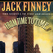 From Time to Time: The Sequel to Time and Again , by Jack Finney