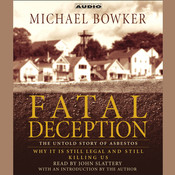 Fatal Deception: The Untold Story of Asbestos: Why It Is Still Legal and Killing Us Audiobook, by Michael Bowker