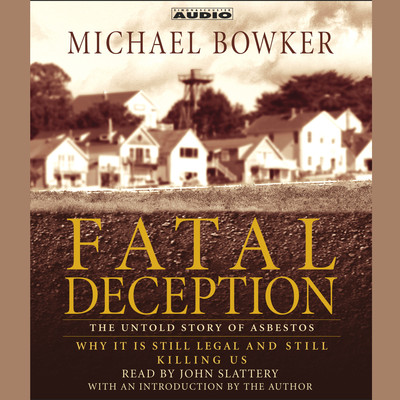 Fatal Deception: The Untold Story of Asbestos: Why It Is Still Legal and Killing Us Audiobook, by