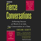 Fierce Conversations: Achieving Success at Work & in Life, One Conversation at a Time, by Susan Craig Scott