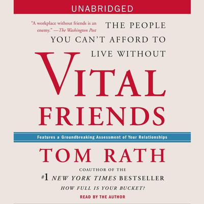 Vital Friends: The People You Cant Afford to Live Without Audiobook, by Tom Rath