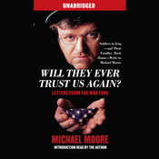 Will They Ever Trust Us Again?: Letters from the War Zone Audiobook, by Michael Moore