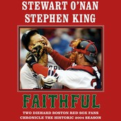 Faithful: Two Diehard Boston Red Sox Fans Chronicle the Historic 2004 Season, by Stewart O'Nan, Stewart O'Nan, Stephen King