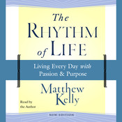 The Rhythm of Life: Living Every Day with Passion and Purpose, by Matthew Kelly
