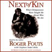 Next of Kin: What Chimpanzees Have Taught Me about Who We Are Audiobook, by Roger Fouts