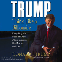 Trump: Think Like a Billionaire: Everything You Need to Know About Success, Real Estate, and Life Audiobook, by Donald J. Trump