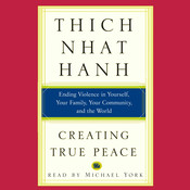 Creating True Peace: Ending Violence in Yourself, Your Family, Your Community, and the World, by Thich Nhat Hanh
