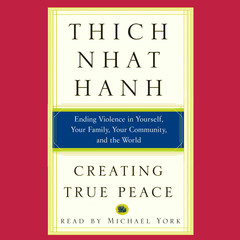 Creating True Peace: Ending Violence in Yourself, Your Family, Your Community, and the World Audiobook, by Thich Nhat Hanh