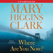 Where Are You Now?: A Novel, by Mary Higgins Clark