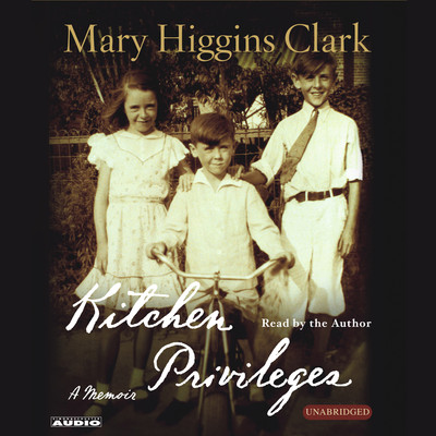 Kitchen Privileges: Memoirs of a Bronx Girlhood Audiobook, by Mary Higgins Clark