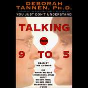 Talking from 9 to 5: How Womens and Mens Conversational Styles Affect Who Gets Heard, Who Gets Credit, and What Gets Done at Work Audiobook, by Deborah Tannen
