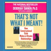 Thats Not What I Meant!: How Conversational Style Makes or Breaks Relationships, by Deborah Tannen