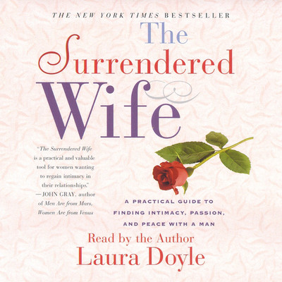 The Surrendered Wife (Abridged): A Practical Guide To Finding Intimacy, Passion and Peace Audiobook, by Laura Doyle