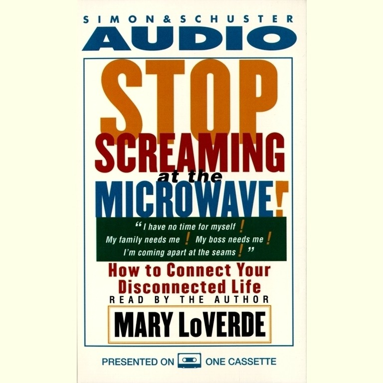 Printable Stop Screaming at the Microwave!: How to Connect Your Disconnected Life Audiobook Cover Art
