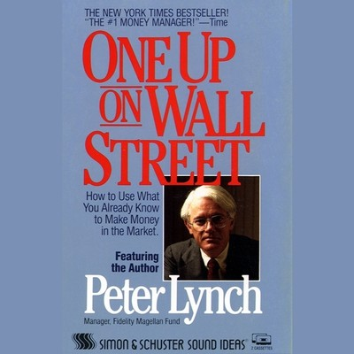 One Up On Wall Street: How To Use What You Already Know To Make Money In The Market Audiobook, by Peter Lynch