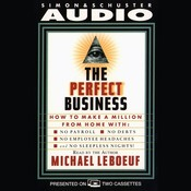 Perfect Business: How to Make a Million from Home with No Payroll, No Employee Headaches No Debt, No Employee Headaches, and No Sleepless Nights, by Michael LeBoeuf