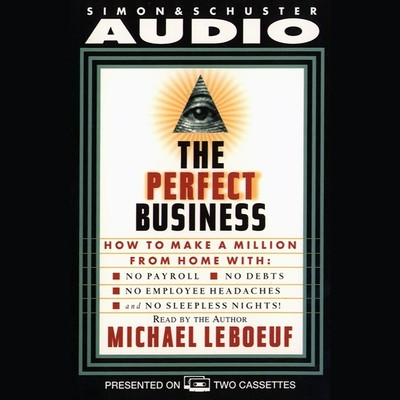 Perfect Business: How to Make a Million from Home with No Payroll, No Employee Headaches No Debt, No Employee Headaches, and No Sleepless Nights Audiobook, by Michael LeBoeuf