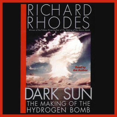 Dark Sun (Abridged): The Making of the Hydrogen Bomb Audiobook, by Richard Rhodes