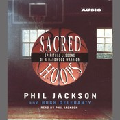 Sacred Hoops: Spiritual Lessons Of A Hardwood Warrior, by Hugh Delehanty, Phil Jackson