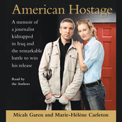 American Hostage: A Memoir of a Journalist Kidnapped in Iraq and the Remarkable Battle to Win His Release Audiobook, by Micah Garen, Marie-Hélène Carleton