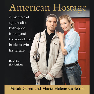 American Hostage: A Memoir of a Journalist Kidnapped in Iraq and the Remarkable Battle to Win His Release Audiobook, by Micah Garen