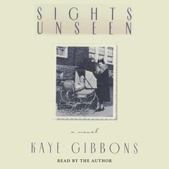 Sights Unseen Audiobook, by Kaye Gibbons