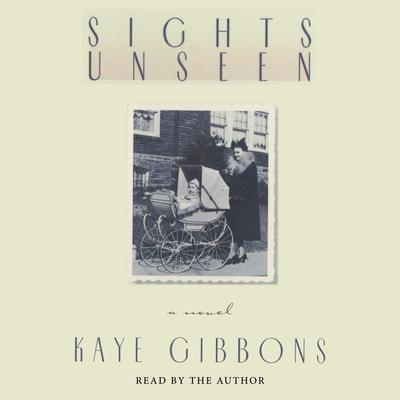 Sights Unseen (Abridged) Audiobook, by Kaye Gibbons