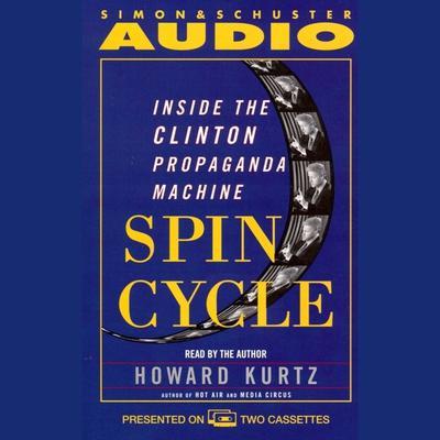 Spin Cycle: Inside the Clinton Propaganda Machine Audiobook, by Howard Kurtz