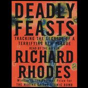 Deadly Feasts: Tracking the Secrets of a Terrifying New Plague Audiobook, by Richard Rhodes