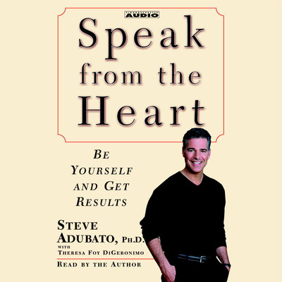 Speak from The Heart: Be Yourself and Get Results Audiobook, by Steve Adubato
